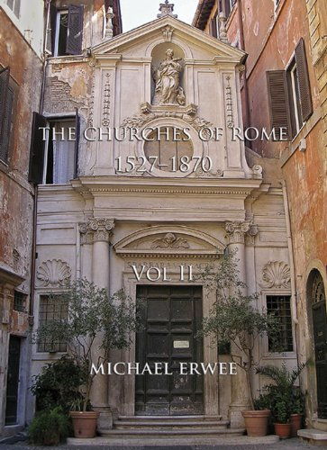 The Churches of Rome, 1527-1870: Vol. 2. Notes, Plates and Indexes: Erwee, Michael