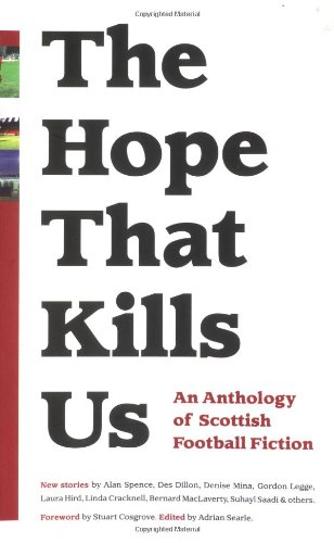 9781904598008: The Hope That Kills Us: An Anthology of Scottish Football Fiction