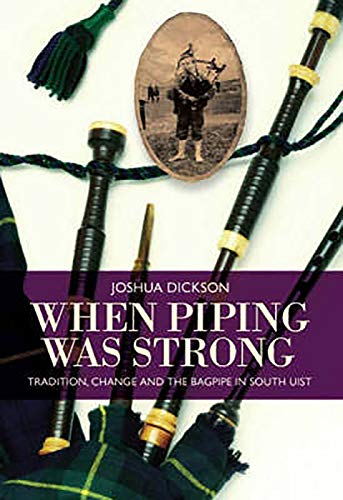 9781904607526: When Piping Was Strong: Tradition, Change and the Bagpipe in South Uist