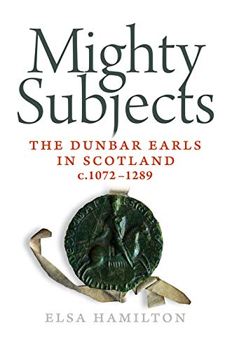 9781904607946: Mighty Subjects: The Dunbar Earls in Scotland c.1072-1289