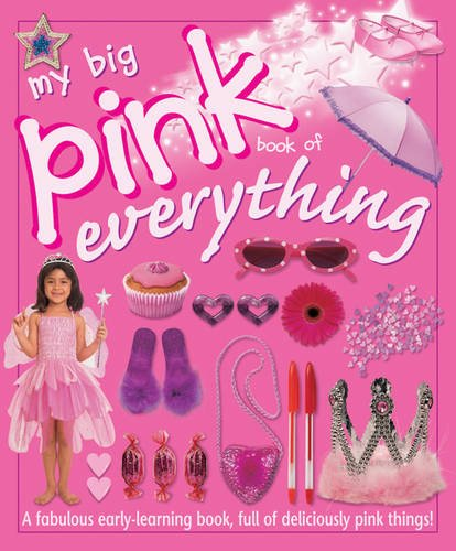 9781904618942: My Big Pink Book of Everything: A Fabulous Early-Learning Book, Full of Deliciously Pink Things!