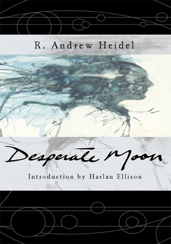 Desperate Moon: Heidel, R. Andrew