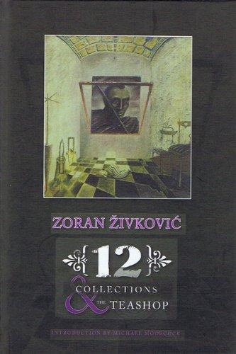 TWELVE COLLECTIONS AND THE TEASHOP: Zivkovic, Zoran.