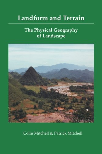 Landform and Terrain: The Physical Geography of Landscape: Colin Mitchell