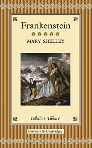 Frankenstein - Complete and Unabridged: Shelley, Mary