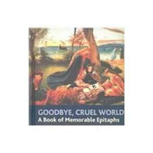 9781904633587: Goodbye, Cruel World: An Book of Memorable Epitaphs (Book Block Treasury)