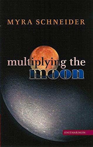 Multiplying the Moon: Myra Schneider
