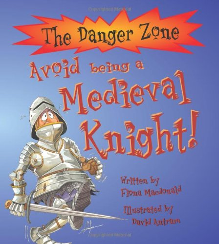 9781904642077: Avoid Being a Medieval Knight (The Danger Zone)