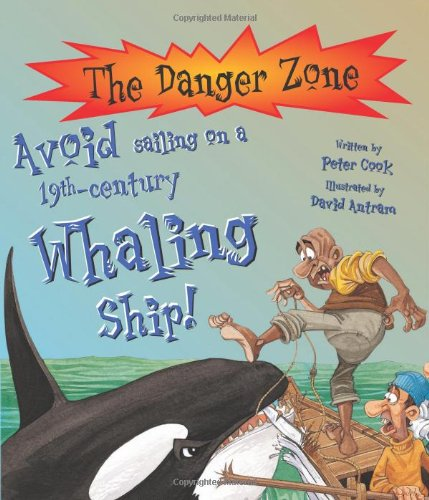 9781904642145: Avoid Sailing on a 19th-century Whaling Ship! (The Danger Zone)
