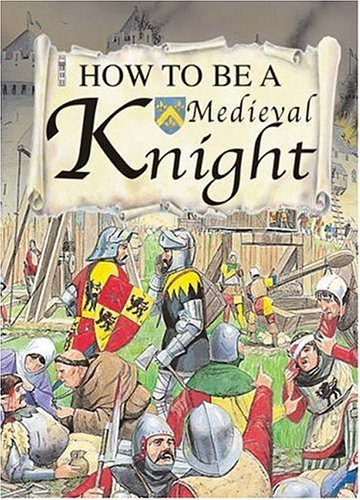 How to be a Medieval Knight: MacDonald, Fiona