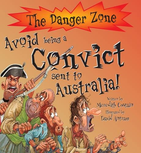 9781904642787: Avoid Being a Convict Sent to Australia! (The Danger Zone)