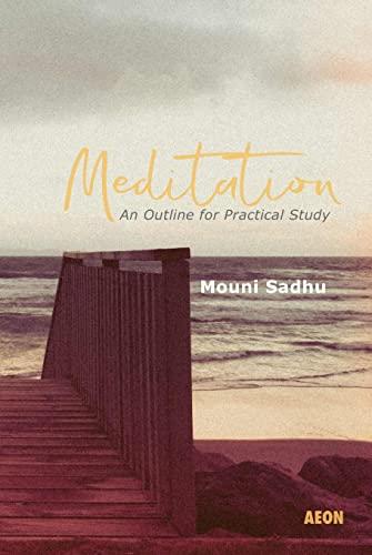 Meditation: An Outline for Practical Study: Mouni Sadhu