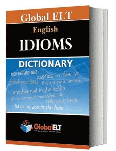 Global ELT - English Idioms Dictionary: Betsis, Andrew &