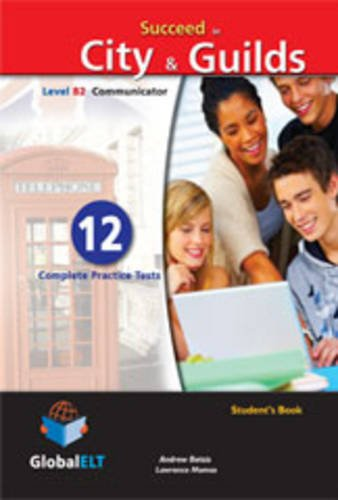 9781904663850: Succeed in City & Guilds - Level B2 Communicator - Student's Book: 12 Complete Practice Tests