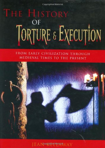 9781904668039: The History of Torture & Execution: From Early Civilization Through Medieval Times to the Present