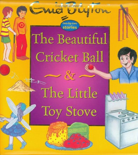 The Beautiful Cricket Ball & The Little Toy Stove (Enid Blyton Two-By-Two Stories): Blyton, ...