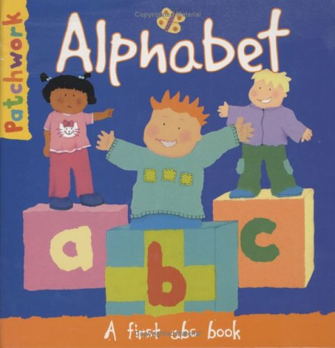 Alphabet: A First ABC Book (Patchwork First: Law, Felicia, Knight,