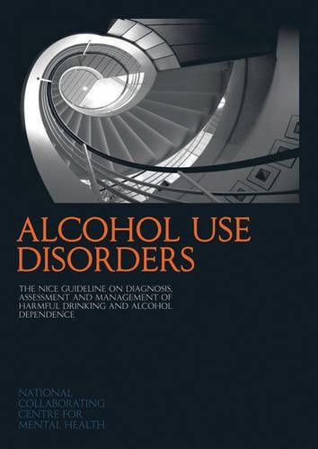 9781904671268: Alcohol Use Disorders: The NICE Guideline on the Diagnosis, Assessment and Management of Harmful Drinking and Alcohol Dependence (NICE Clinical Guidelines) (NICE Guidelines)