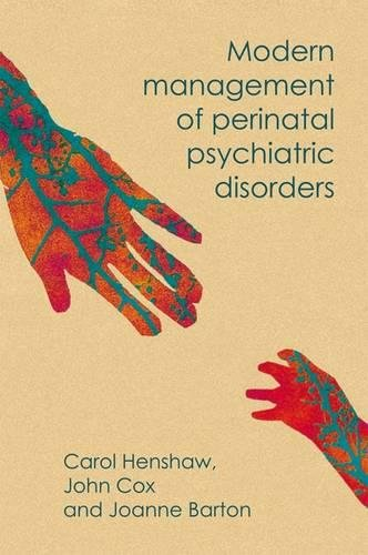 Modern Management of Perinatal Psychiatric Disorders: Carol A. Henshaw; John Cox; Joanne Barton