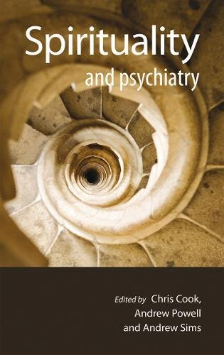 Spirituality and Psychiatry. Edited by Chris Cook, Andrew Powell and Andrew Sims: Cook, Chris