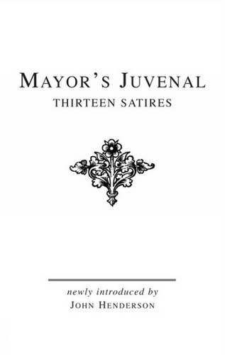 Mayor's Juvenal (Vol. I): Thirteen Satires of: J. E. B.
