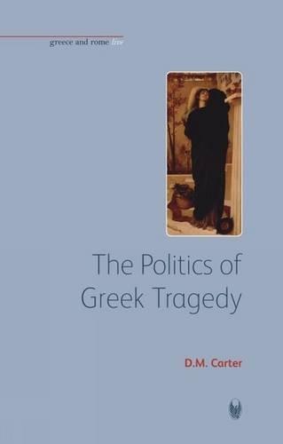 9781904675167: The Politics of Greek Tragedy (Bristol Phoenix Press - Greece and Rome Live)