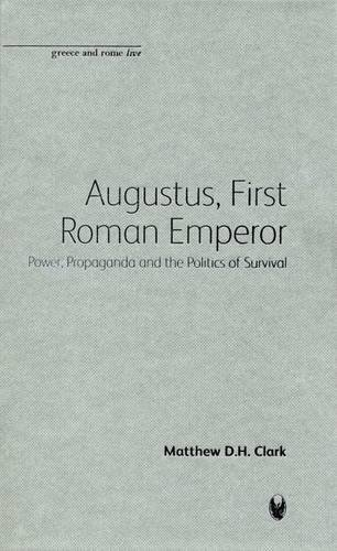 9781904675433: Augustus, First Roman Emperor: Power, Propaganda and the Politics of Surviv: Power, Propaganda and the Politics of Survival (Bristol Phoenix Press Greece and Rome Live)