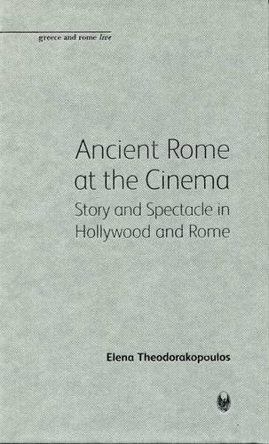 Ancient Rome at the Cinema: Story and: Elena Theodorakopoulos