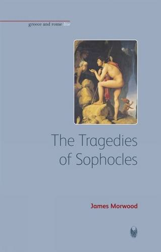 The Tragedies of Sophocles (Bristol Phoenix Press - Greece and Rome Live) (1904675719) by Morwood, James