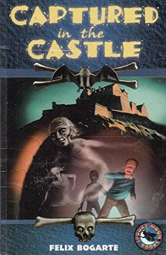 Captured in the Castle (Spooky Moon Books): Bogarte, Felix