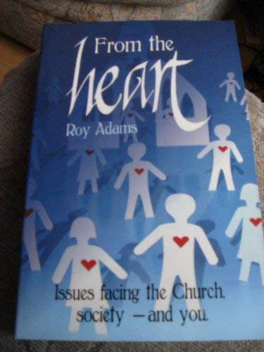 From The Heart (Issues Facing The Church Society And You) (1904685390) by Roy Adams