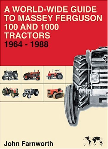 A World-Wide Guide to Massey Ferguson 100 and 1000 Tractors 1964-1988: Farnworth, John