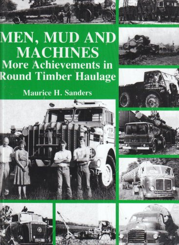 Men, Mud and Machines: More Achievements in Round Timber Haulage (1904686095) by Maurice H. Sanders
