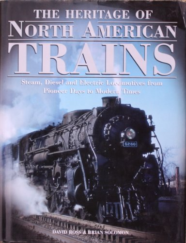 9781904687207: The Heritage of North American Trains: Steam, Diesel and Electric Locomotives from Pioneer Days to Modern Times