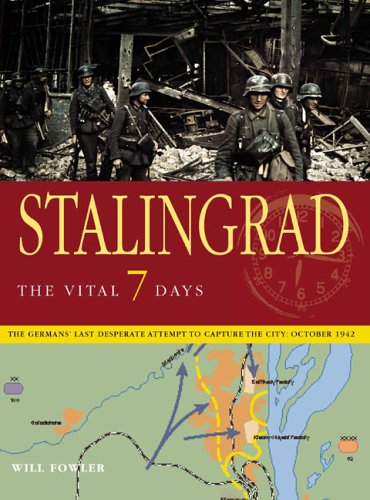 Stalingrad: the vital 7 days; the Germans' last desperate attempt to capture the city October 1942