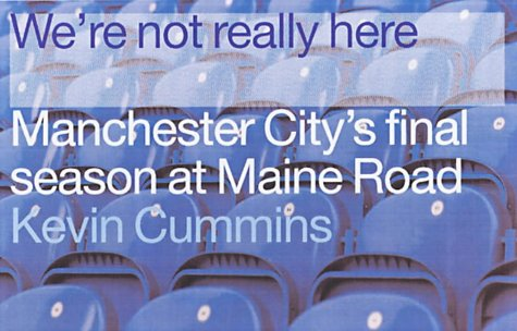 We're Not Really Here: Manchester City's Final Season at Maine Road (1904688004) by Kevin Cummins
