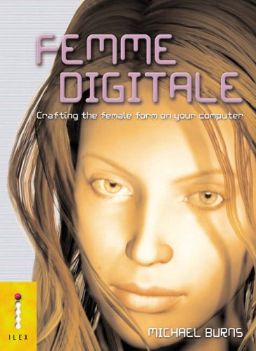 Femme Digitale: Crafting the Female Form on Your Computer: Michael Burns