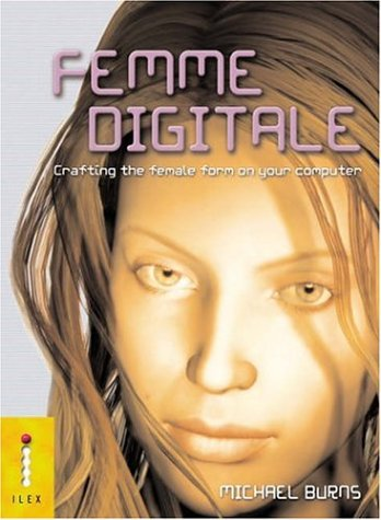 9781904705024: Femme Digitale: Crafting the Female Form on Your Computer