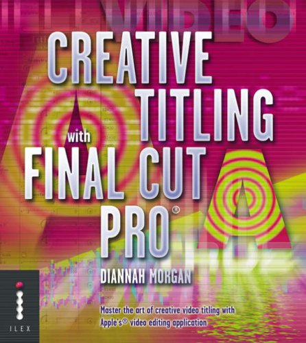9781904705154: Creative Titling with Final Cut Pro: Master the Art of Creative Video Titling with Apple's Video-editing Application