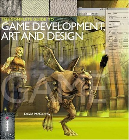 The Complete Guide to Game Development, Art: Curran, Steve, McCarthy,