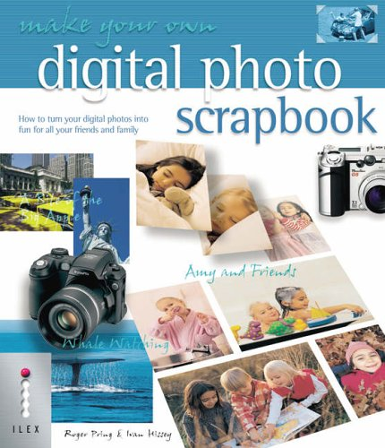 9781904705628: Make Your Own Digital Photo Scrapbook: How to Turn Your Digital Photos into Fun for All Your Friends and Family