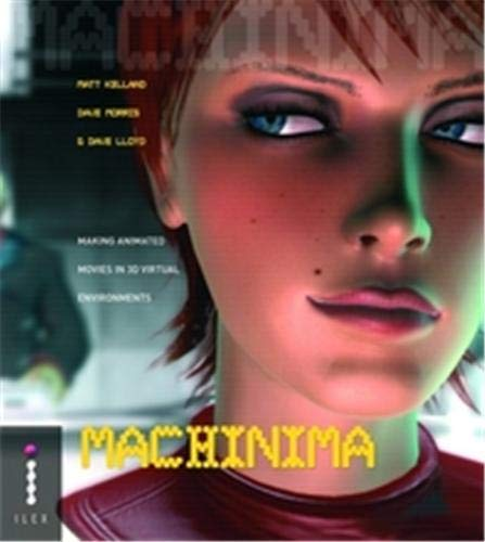 9781904705642: Machinima - Making Animated Movies in 3D Virtual Environments