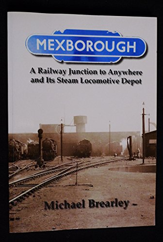 9781904706250: Mexborough: A Railway Junction to Anywhere and Its Steam Locomotive Depot
