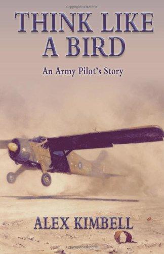 Think Like a Bird: An Army Pilot's Story: Kimbell, Alex
