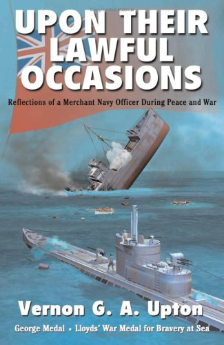 Upon Their Lawful Occasions: Reflections of a Merchant Navy Officer During Peace and War: Vernon ...