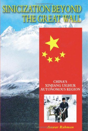 9781904744887: Sinicization Beyond the Great Wall: China's Xinjiang Uighur Autonomous Region