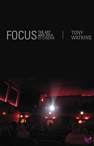 Focus: The Art and Soul of Cinema: Tony Watkins