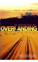 Overlanding: The Ultimate Road Trip: English, Tim