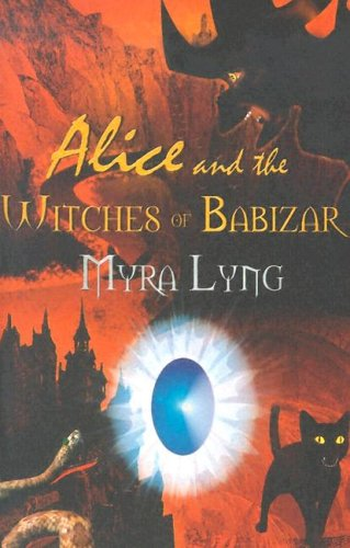 Alice and the Witches of Babizar: bk.1: Lyng, Myra