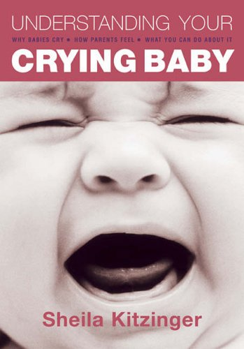 9781904760214: Understanding Your Crying Baby: Why Babies Cry, how parents feel and what you can do about it